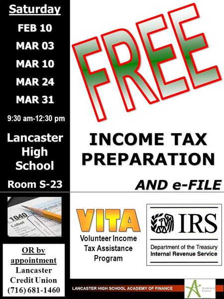 Volunteer Income Tax Assistance Program INCOME TAX PREPARATION AND e-FILE Saturday FEB 10 MAR 03 MAR 10 MAR 24 MAR 31 9:30 am-12:30 pm Lancaster High School.