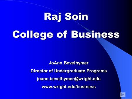 Raj Soin College of Business JoAnn Bevelhymer Director of Undergraduate Programs