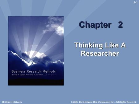 © 2006 The McGraw-Hill Companies, Inc., All Rights Reserved.McGraw-Hill/Irwin 2-1 Chapter 2 Thinking Like A Researcher.
