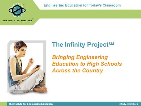 Infinity-project.org The Institute for Engineering Education Engineering Education for today's classroom. The Infinity Project SM Bringing Engineering.