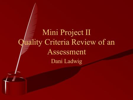 Mini Project II Quality Criteria Review of an Assessment Dani Ladwig.