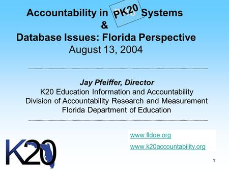 1 Accountability in P-16 Systems & Database Issues: Florida Perspective August 13, 2004 Jay Pfeiffer, Director K20 Education Information and Accountability.