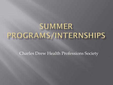 Charles Drew Health Professions Society.  Location: Lurie Cancer Northwestern Univ.  Placement in Cancer Research Labs  Weekly seminars on.