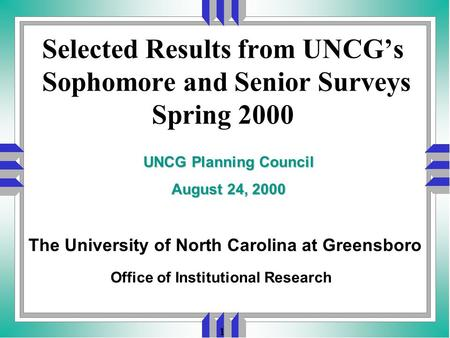 1 Selected Results from UNCG's Sophomore and Senior Surveys Spring 2000 Office of Institutional Research UNCG Planning Council August 24, 2000 The University.
