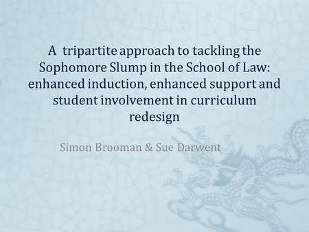 A tripartite approach to tackling the Sophomore Slump in the School of Law: enhanced induction, enhanced support and student involvement in curriculum.