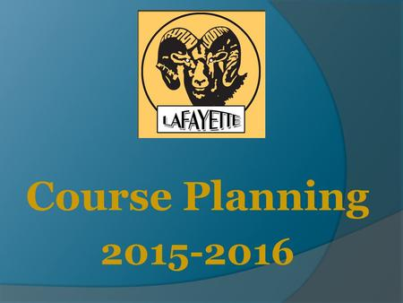 Course Planning 2015-2016. High School Schedule  Primarily 4X4  Some A/B For AP classes Band and Choir in 9 th grade Courses needed to match  8 Credits.