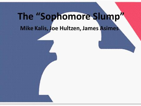 "The ""Sophomore Slump"" Mike Kalis, Joe Hultzen, James Asimes."