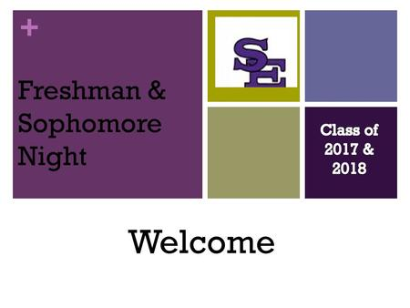 + Freshman & Sophomore Night Welcome. + Resources around the school: The Administrators (Anything): Stephanie, Jericho and Tia College and Career Center.