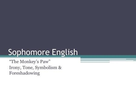 "Sophomore English ""The Monkey's Paw"" Irony, Tone, Symbolism & Foreshadowing."
