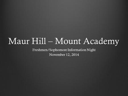 Maur Hill – Mount Academy Freshmen/Sophomore Information Night November 12, 2014.