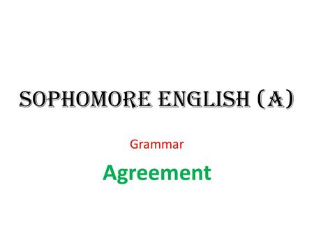 Sophomore English (A) Grammar Agreement.