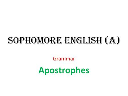 Sophomore English (A) Grammar Apostrophes. Diagnostic: 1. Is this anybodys book? 2. Who's dog is this? 3. The group made it's decision. 4. The geeses'