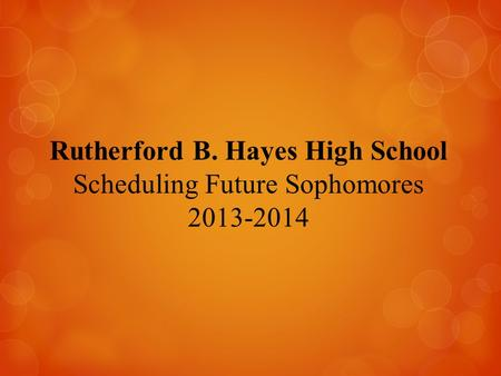 Rutherford B. Hayes High School Scheduling Future Sophomores 2013-2014.