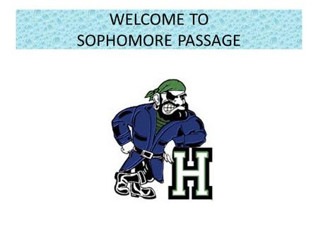 WELCOME TO SOPHOMORE PASSAGE. Introduction Think about your opening, will it be a story, quote, reading? Introduce all committee members by name and significance.
