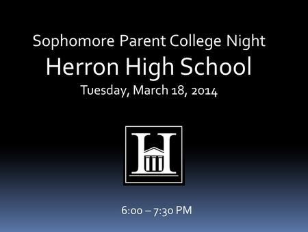 Sophomore Parent College Night Herron High School Tuesday, March 18, 2014 6:00 – 7:30 PM.