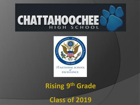 Rising 9 th Grade Class of 2019. Georgia School of Excellence.
