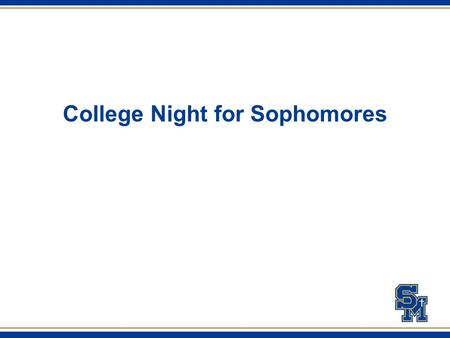 College Night for Sophomores. SMCHS Counselors Justin Calbreath A-D Basil Totah E-K Erica MacDougall L-Q