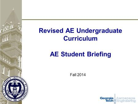 Revised AE Undergraduate Curriculum AE Student Briefing Fall 2014.