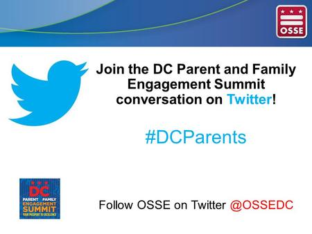 Join the DC Parent and Family Engagement Summit conversation on Twitter! #DCParents Follow OSSE on