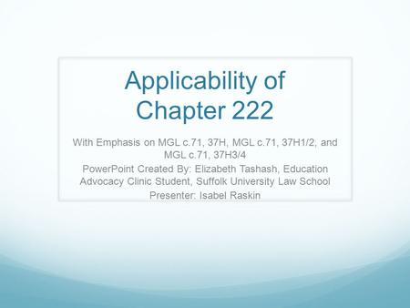 Applicability of Chapter 222 With Emphasis on MGL c.71, 37H, MGL c.71, 37H1/2, and MGL c.71, 37H3/4 PowerPoint Created By: Elizabeth Tashash, Education.