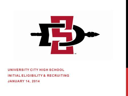 UNIVERSITY CITY HIGH SCHOOL INITIAL ELIGIBILITY & RECRUITING JANUARY 14, 2014.