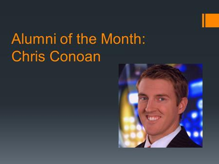 Alumni of the Month: Chris Conoan. What does your job entail?  I forecast, prepare and deliver weather information for ABC5 in West Des Moines primarily.