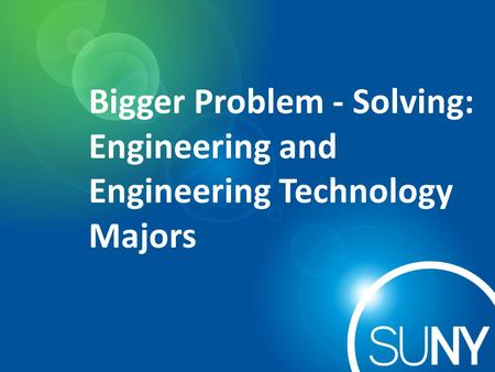 Bigger Problem - Solving: Engineering and Engineering Technology Majors.