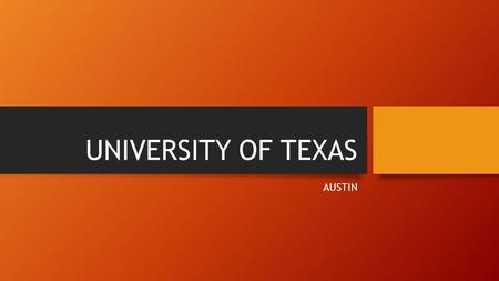 UNIVERSITY OF TEXAS AUSTIN. Why be a Longhorn? Highest graduation rate in 4 years Educates more students than any other TX university Produces 2 nd most.