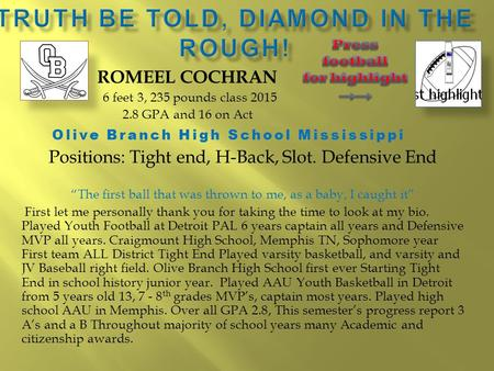 ROMEEL COCHRAN 6 feet 3, 235 pounds class 2015 2.8 GPA and 16 on Act Olive Branch High School Mississippi Positions: Tight end, H-Back, Slot. Defensive.