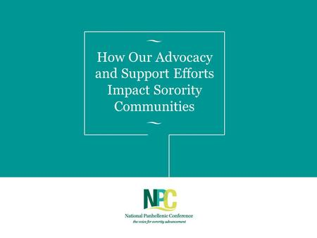 How Our Advocacy and Support Efforts Impact Sorority Communities.