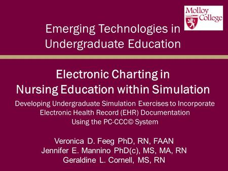 Emerging Technologies in Undergraduate Education Electronic Charting in Nursing Education within Simulation Veronica D. Feeg PhD, RN, FAAN Jennifer E.