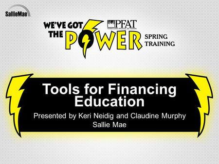 Confidential and proprietary information ©1995-2012 Sallie Mae, Inc. All rights reserved. Tools for Financing Education Presented by Keri Neidig and Claudine.