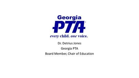 Dr. Detrius Jones Georgia PTA Board Member, Chair of Education.