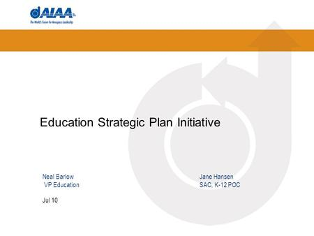 Education Strategic Plan Initiative Jul 10 Neal Barlow Jane Hansen VP EducationSAC, K-12 POC.