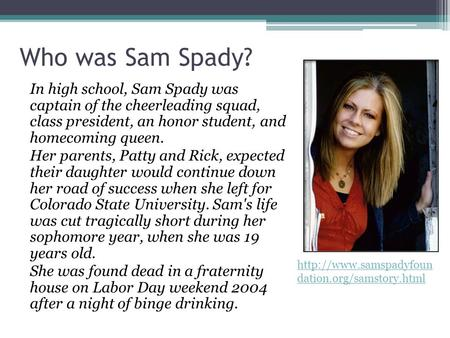 Who was Sam Spady? In high school, Sam Spady was captain of the cheerleading squad, class president, an honor student, and homecoming queen. Her parents,