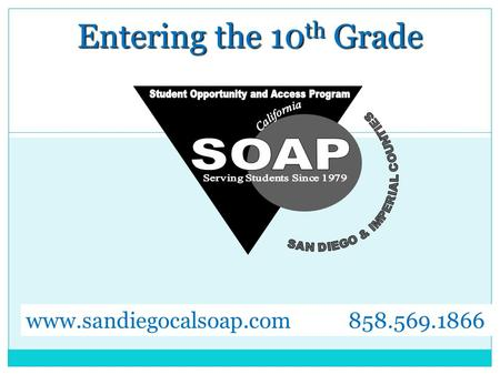 Entering the 10 th Grade www.sandiegocalsoap.com 858.569.1866.