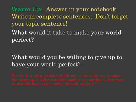 Warm Up Warm Up : Answer in your notebook. Write in complete sentences. Don't forget your topic sentence! What would it take to make your world perfect?