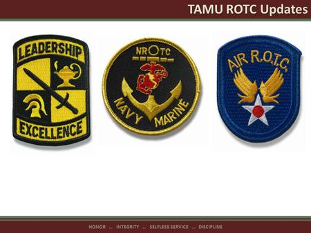 HONOR … INTEGRITY … SELFLESS SERVICE … DISCIPLINE TAMU ROTC Updates.