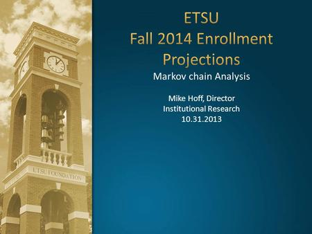 ETSU Fall 2014 Enrollment Projections