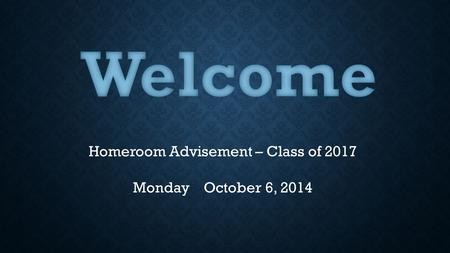 Homeroom Advisement – Class of 2017 Monday October 6, 2014.