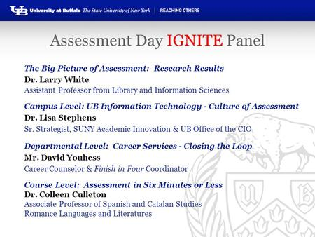 The Big Picture of Assessment: Research Results Dr. Larry White Assistant Professor from Library and Information Sciences Campus Level: UB Information.