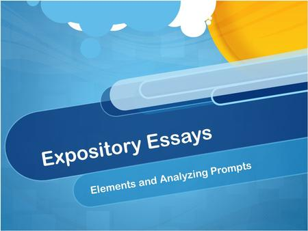 Expository Essays Elements and Analyzing Prompts.