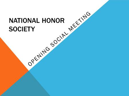 NATIONAL HONOR SOCIETY OPENING SOCIAL MEETING. WELCOME… Today, we will go over theexpectations, the events, and the bylaws of this year's NHS service.