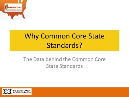 Why Common Core State Standards? The Data behind the Common Core State Standards.