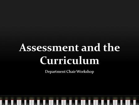 Assessment and the Curriculum Department Chair Workshop.