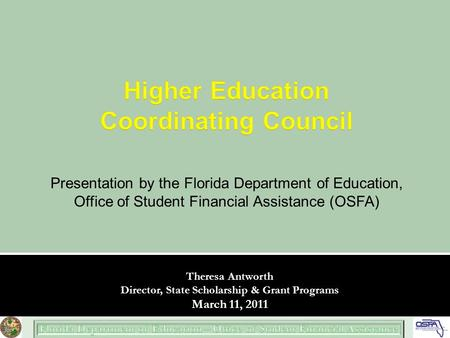 Presentation by the Florida Department of Education, Office of Student Financial Assistance (OSFA) Theresa Antworth Director, State Scholarship & Grant.