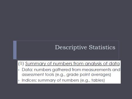 Descriptive Statistics. Descriptive Statistics: Summarizing your data and getting an overview of the dataset  Why do you want to start with Descriptive.