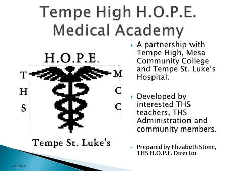  A partnership with Tempe High, Mesa Community College and Tempe St. Luke's Hospital.  Developed by interested THS teachers, THS Administration and community.