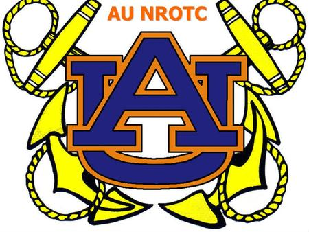 AU NROTC. Program Mission To develop midshipmen morally, mentally, and physically, and to imbue them with the highest ideals of duty, honor and loyalty,