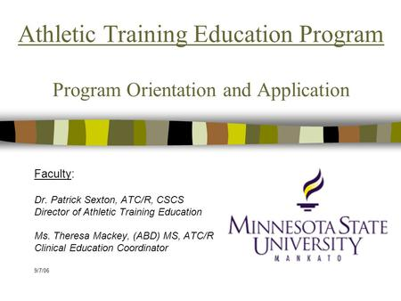 Athletic Training Education Program Program Orientation and Application Faculty: Dr. Patrick Sexton, ATC/R, CSCS Director of Athletic Training Education.